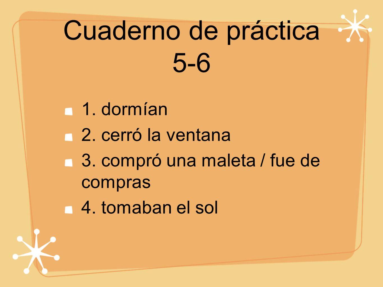 Cuaderno de práctica 5-6 1. dormían 2. cerró la ventana