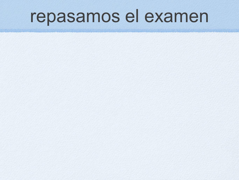 repasamos el examen