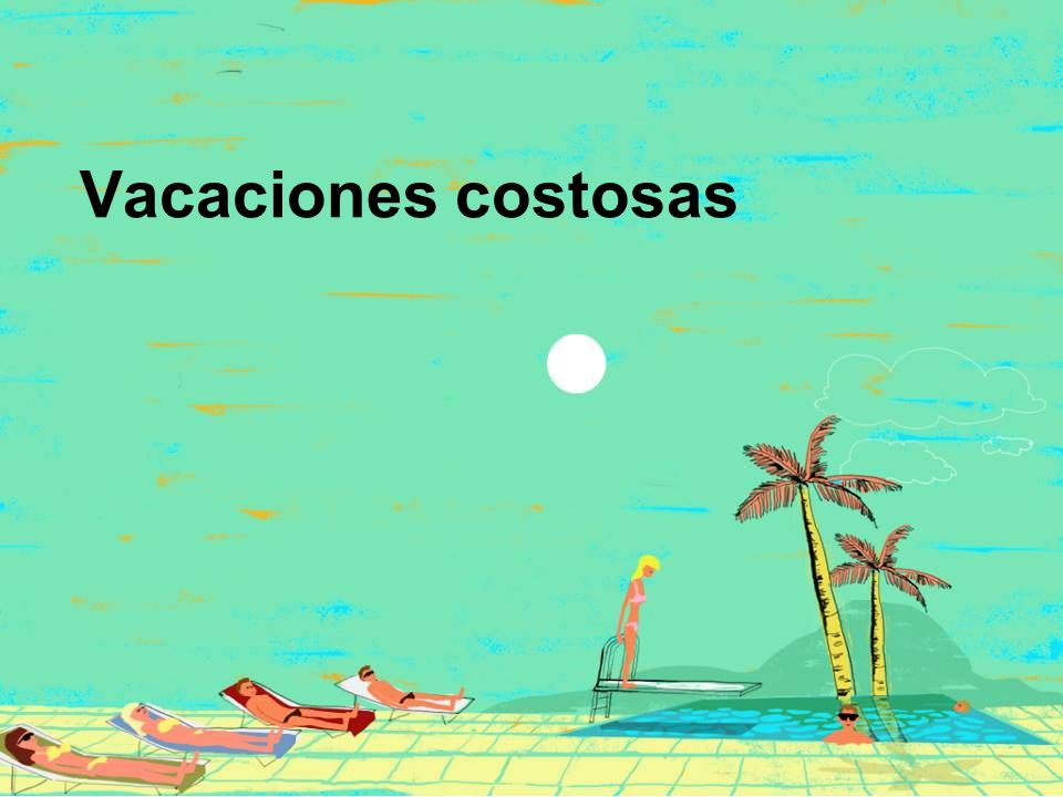 Vacaciones costosas