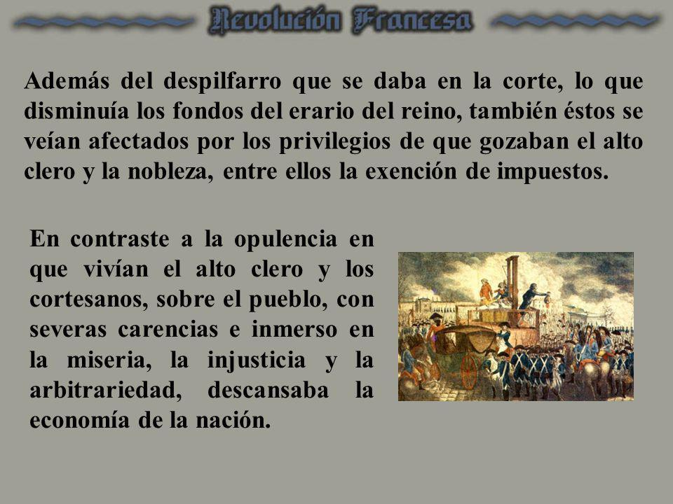 Además del despilfarro que se daba en la corte, lo que disminuía los fondos del erario del reino, también éstos se veían afectados por los privilegios de que gozaban el alto clero y la nobleza, entre ellos la exención de impuestos.