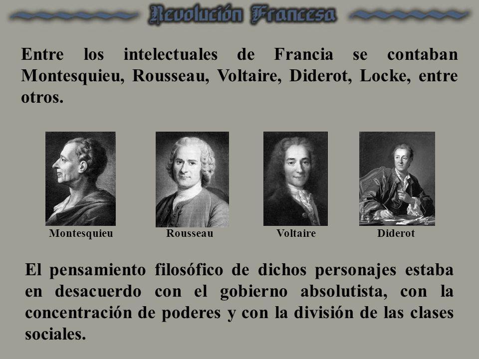 Entre los intelectuales de Francia se contaban Montesquieu, Rousseau, Voltaire, Diderot, Locke, entre otros.
