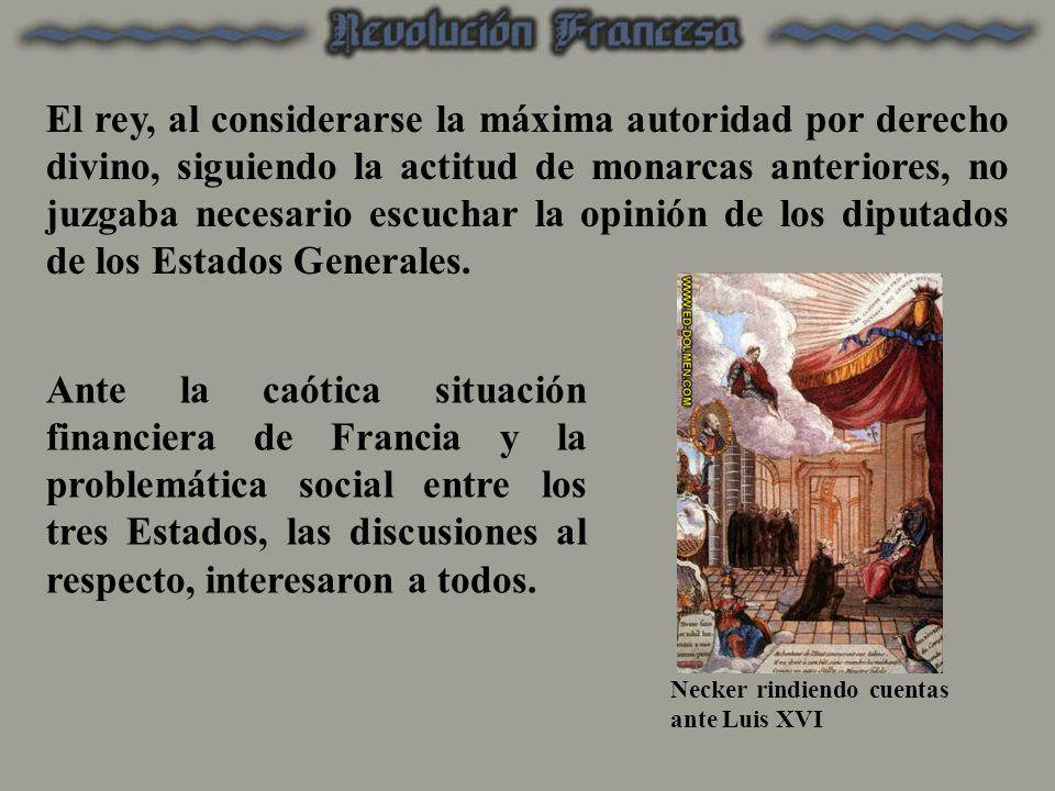 El rey, al considerarse la máxima autoridad por derecho divino, siguiendo la actitud de monarcas anteriores, no juzgaba necesario escuchar la opinión de los diputados de los Estados Generales.
