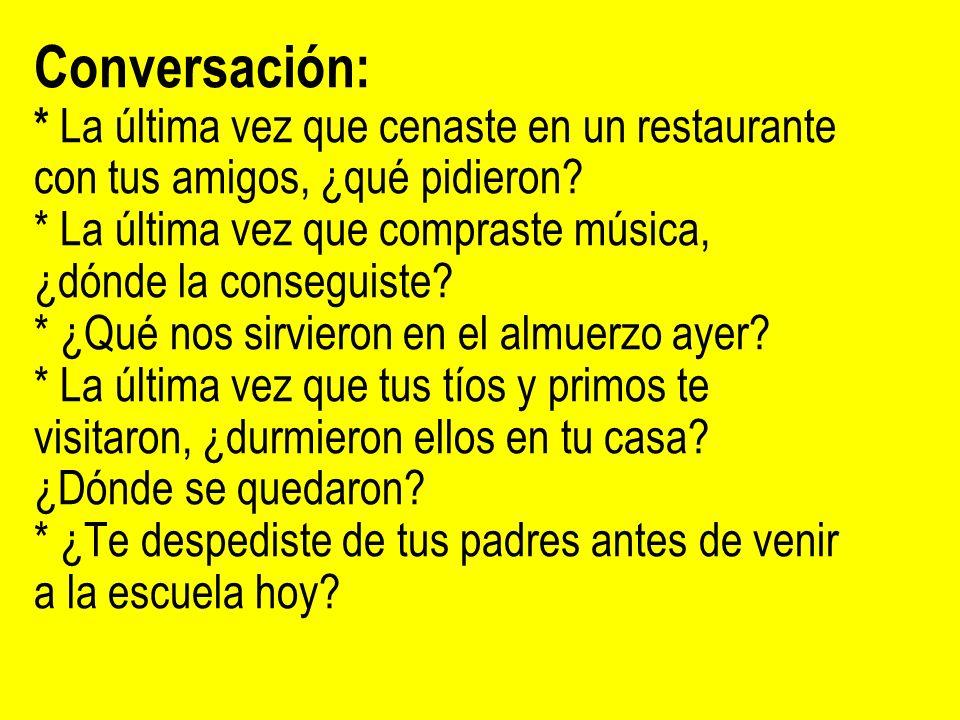 Conversación: * La última vez que cenaste en un restaurante con tus amigos, ¿qué pidieron.