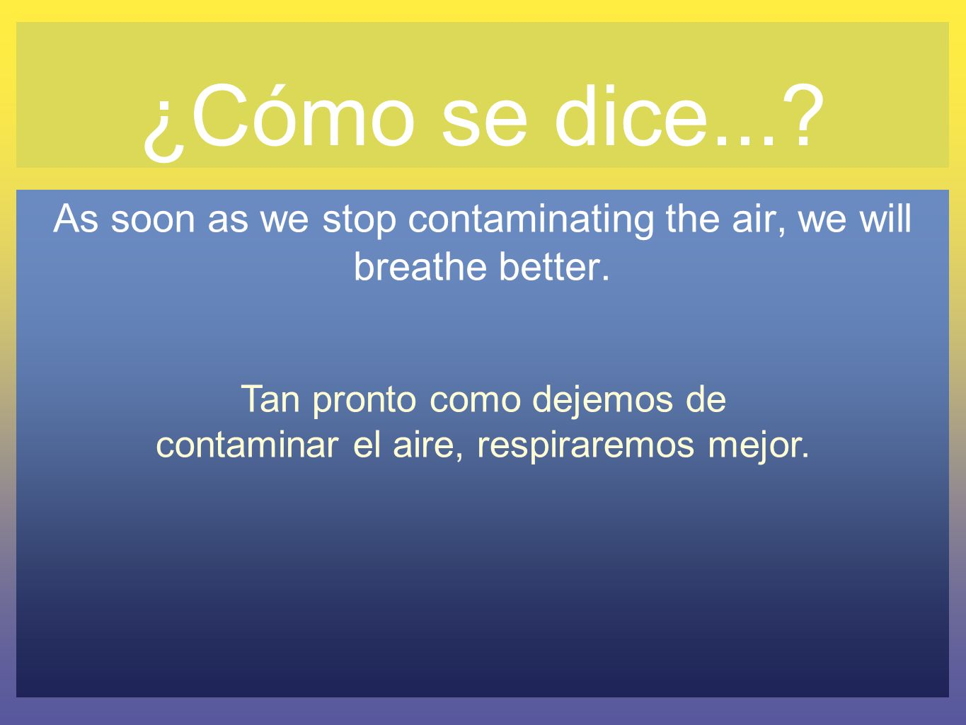 ¿Cómo se dice... As soon as we stop contaminating the air, we will breathe better.