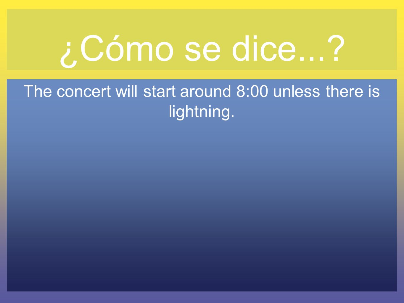 The concert will start around 8:00 unless there is lightning.