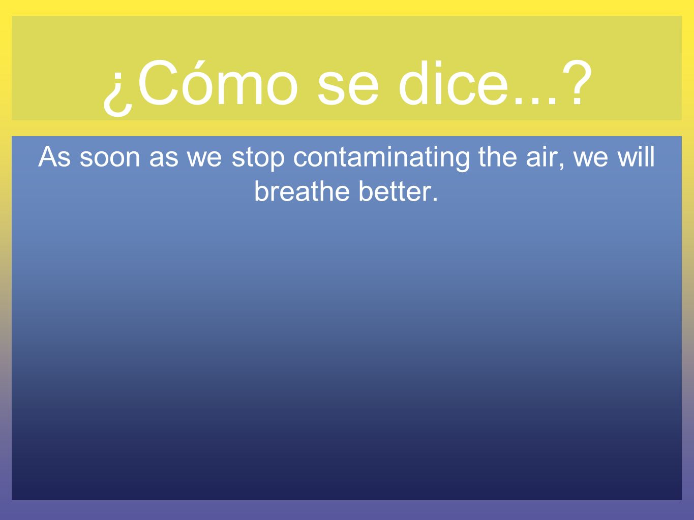 As soon as we stop contaminating the air, we will breathe better.