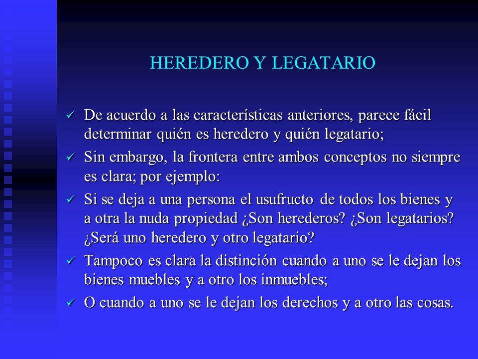 HEREDERO Y LEGATARIO De acuerdo a las características anteriores, parece fácil determinar quién es heredero y quién legatario;