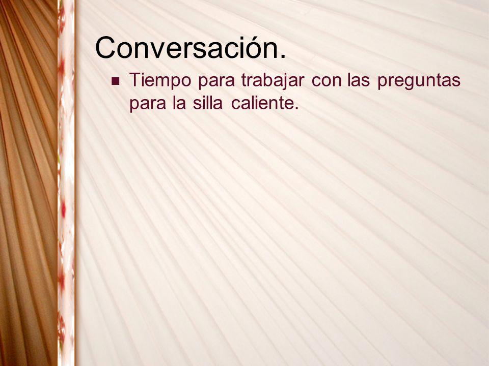 Conversación. Tiempo para trabajar con las preguntas para la silla caliente.