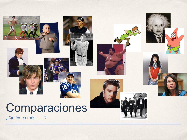 Comparaciones ¿Quién es más ___