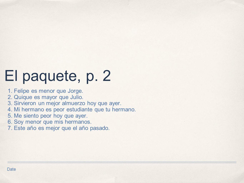 El paquete, p. 2 1. Felipe es menor que Jorge.