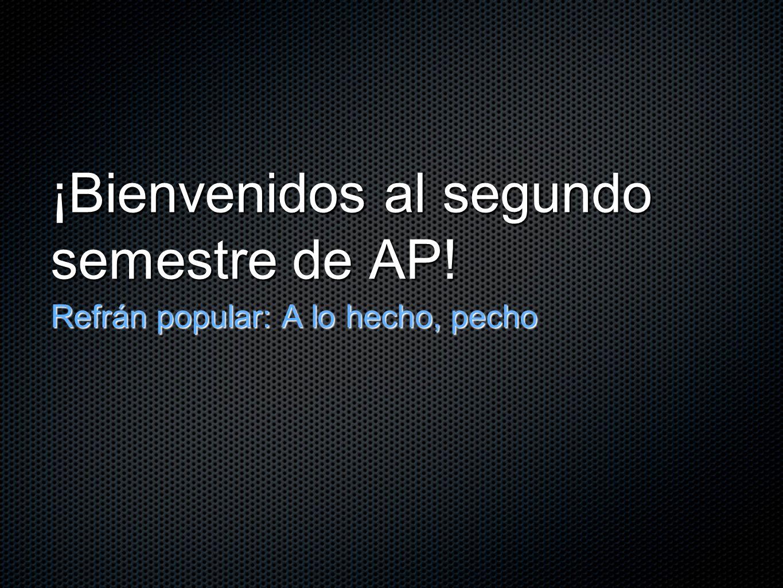¡Bienvenidos al segundo semestre de AP!