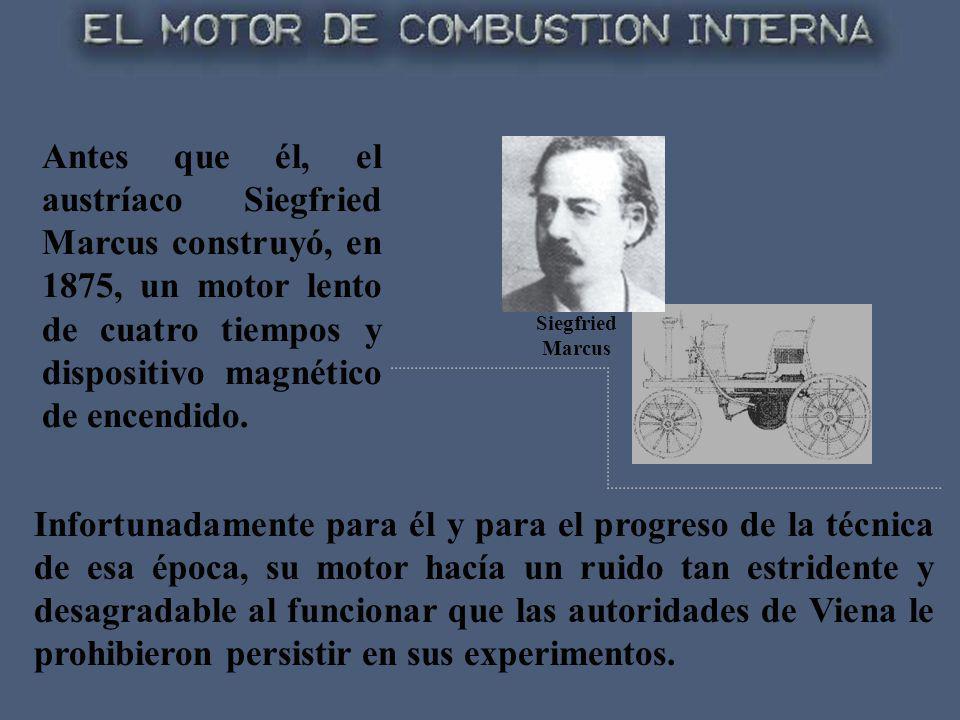 Antes que él, el austríaco Siegfried Marcus construyó, en 1875, un motor lento de cuatro tiempos y dispositivo magnético de encendido.