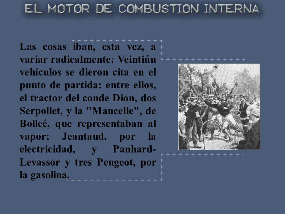 Las cosas iban, esta vez, a variar radicalmente: Veintiún vehículos se dieron cita en el punto de partida: entre ellos, el tractor del conde Dion, dos Serpollet, y la Mancelle , de Bolleé, que representaban al vapor; Jeantaud, por la electricidad, y Panhard-Levassor y tres Peugeot, por la gasolina.