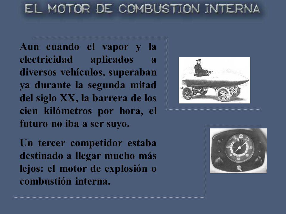 Aun cuando el vapor y la electricidad aplicados a diversos vehículos, superaban ya durante la segunda mitad del siglo XX, la barrera de los cien kilómetros por hora, el futuro no iba a ser suyo.