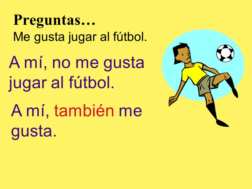 A mí, no me gusta jugar al fútbol.