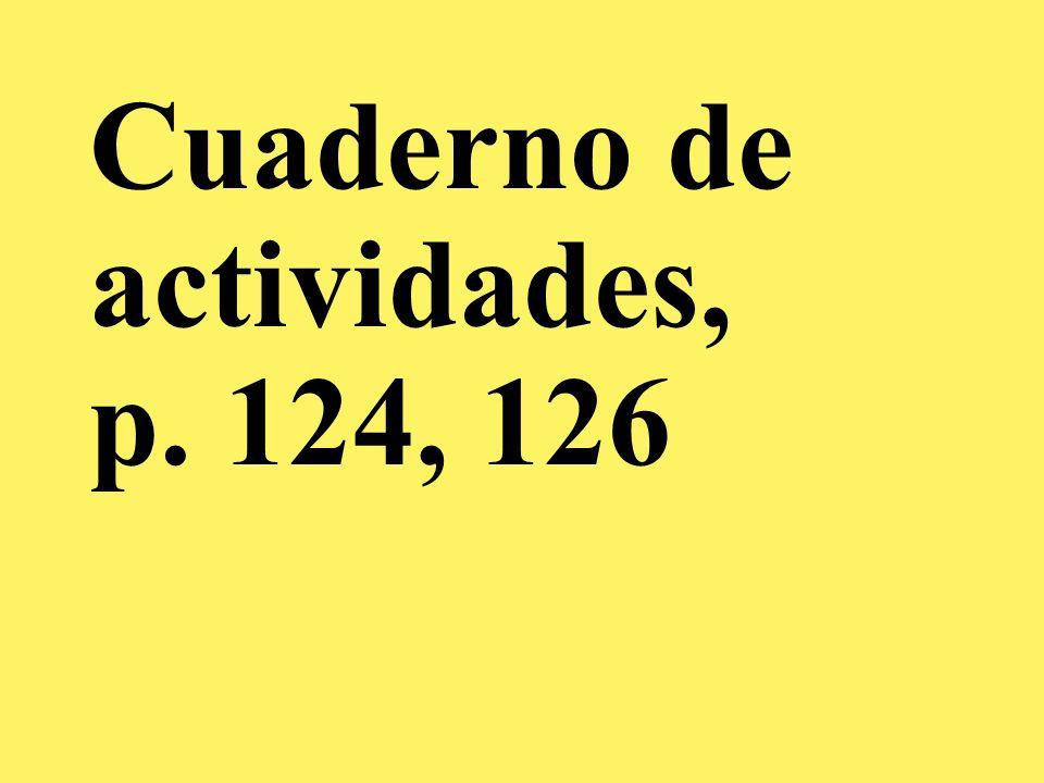 Cuaderno de actividades, p. 124, 126