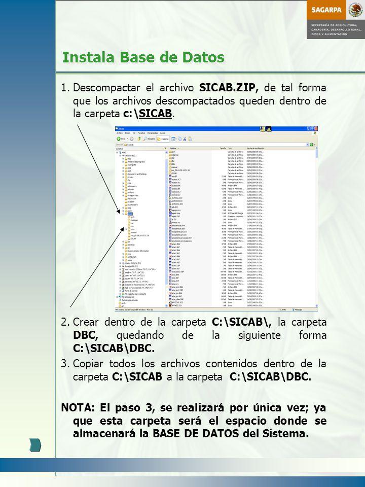 Instala Base de Datos Descompactar el archivo SICAB.ZIP, de tal forma que los archivos descompactados queden dentro de la carpeta c:\SICAB.