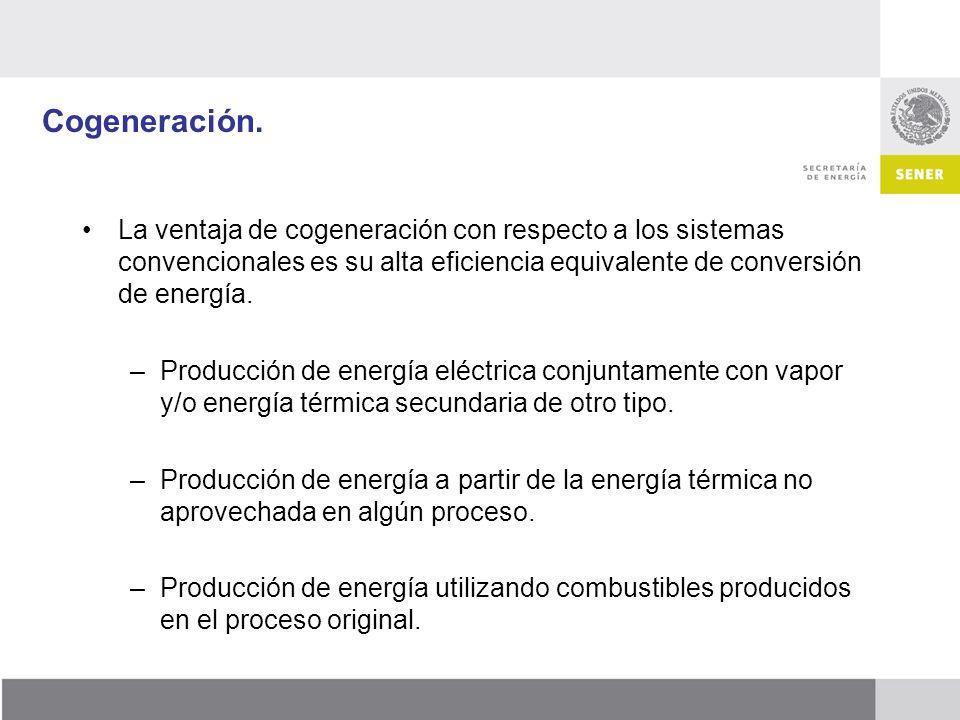 Cogeneración. La ventaja de cogeneración con respecto a los sistemas convencionales es su alta eficiencia equivalente de conversión de energía.