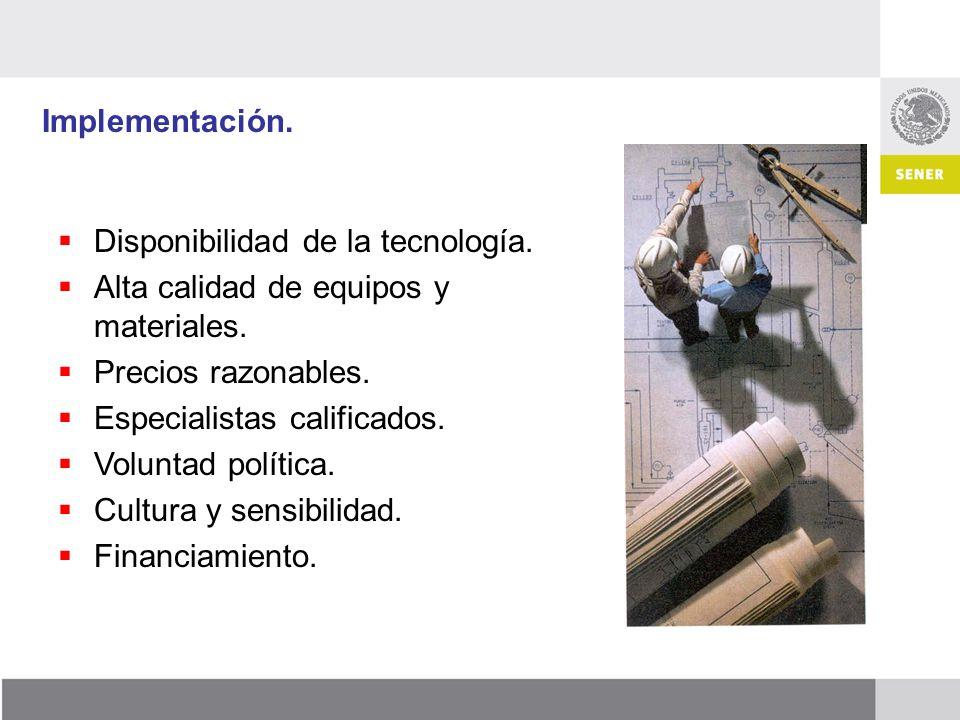 Implementación. Disponibilidad de la tecnología. Alta calidad de equipos y materiales. Precios razonables.