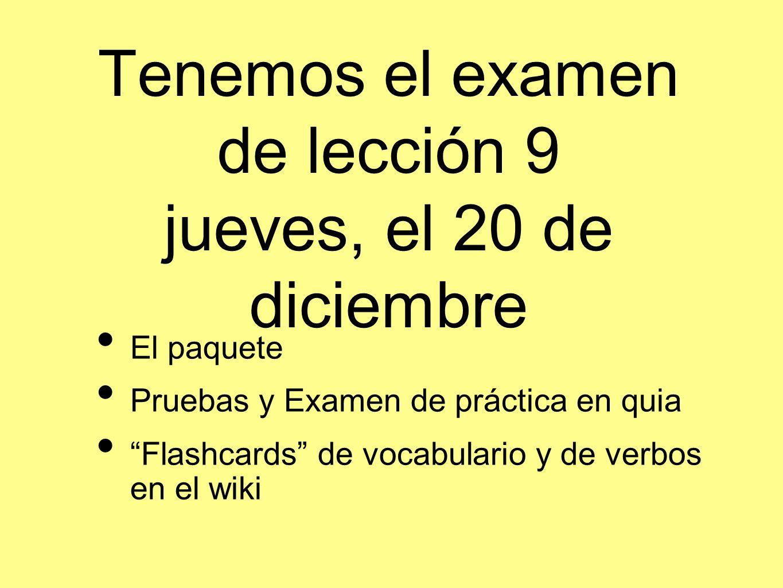 Tenemos el examen de lección 9 jueves, el 20 de diciembre