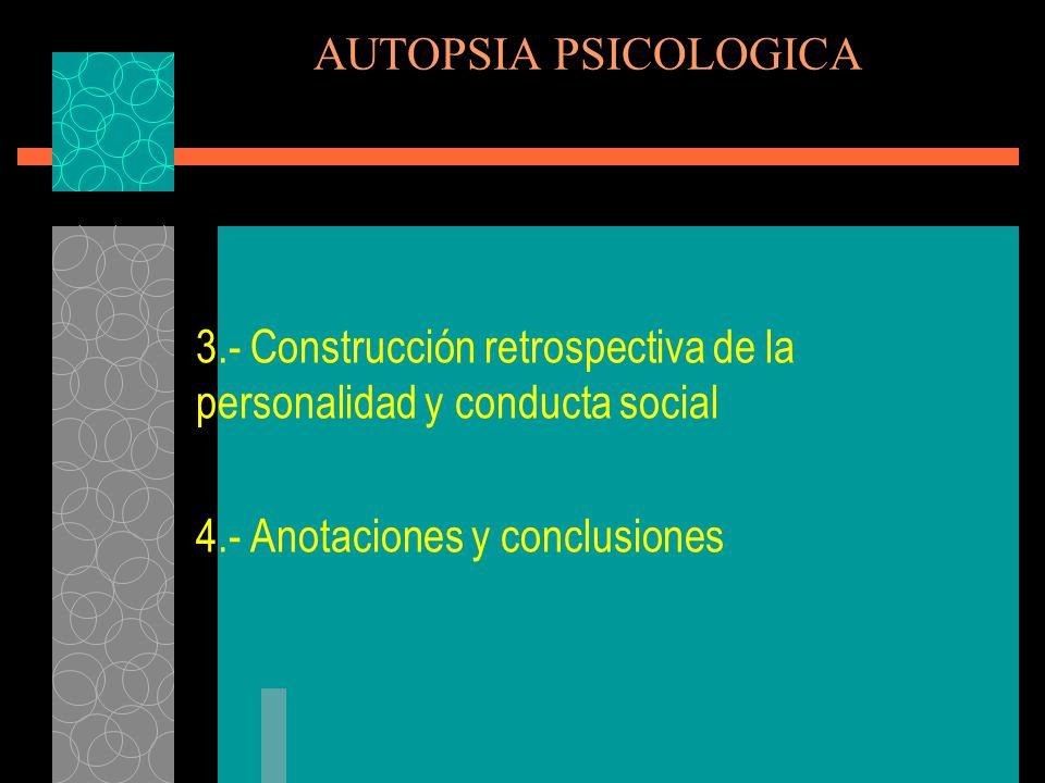 AUTOPSIA PSICOLOGICA 3.- Construcción retrospectiva de la personalidad y conducta social.