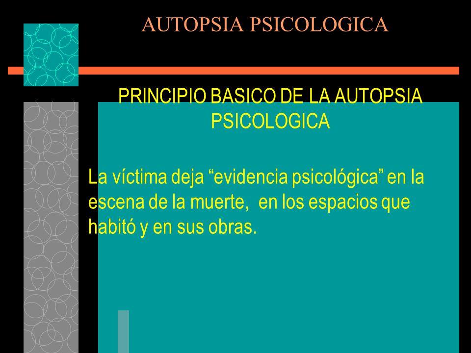 PRINCIPIO BASICO DE LA AUTOPSIA PSICOLOGICA
