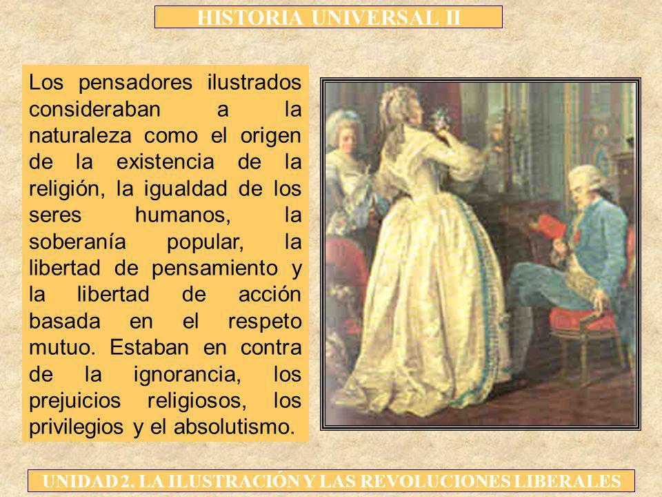 Los pensadores ilustrados consideraban a la naturaleza como el origen de la existencia de la religión, la igualdad de los seres humanos, la soberanía popular, la libertad de pensamiento y la libertad de acción basada en el respeto mutuo.