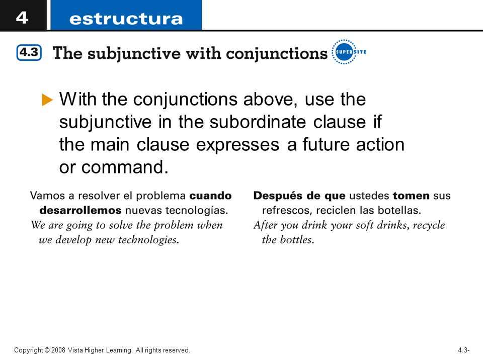 With the conjunctions above, use the subjunctive in the subordinate clause if the main clause expresses a future action or command.