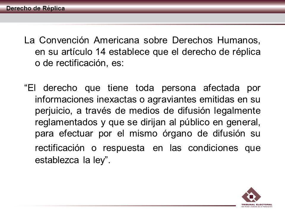 Derecho de Réplica La Convención Americana sobre Derechos Humanos, en su artículo 14 establece que el derecho de réplica o de rectificación, es:
