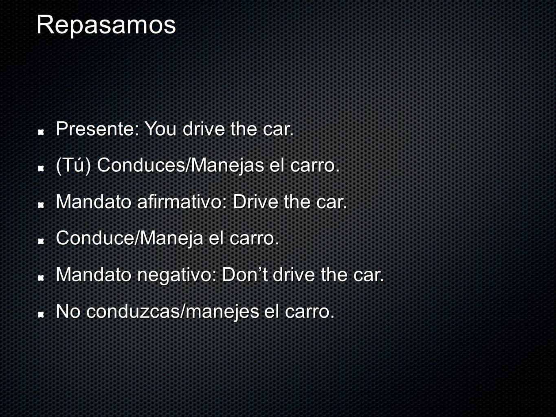 Repasamos Presente: You drive the car. (Tú) Conduces/Manejas el carro.