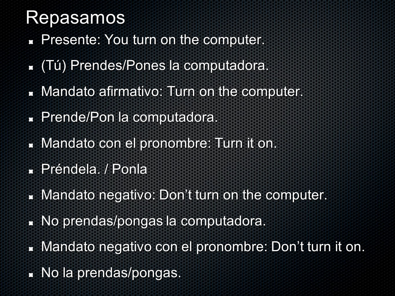 Repasamos Presente: You turn on the computer.