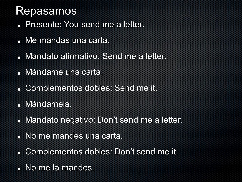 Repasamos Presente: You send me a letter. Me mandas una carta.
