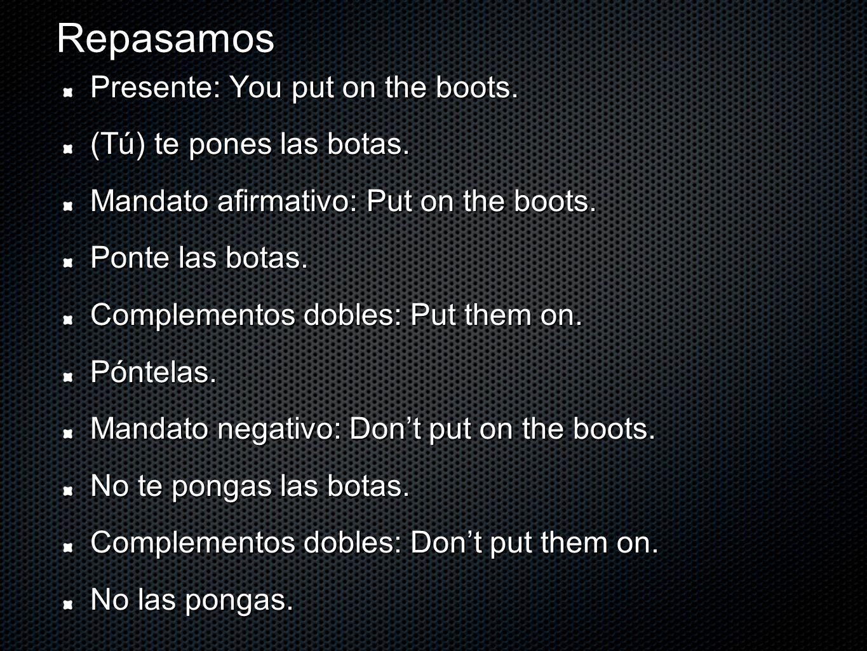 Repasamos Presente: You put on the boots. (Tú) te pones las botas.