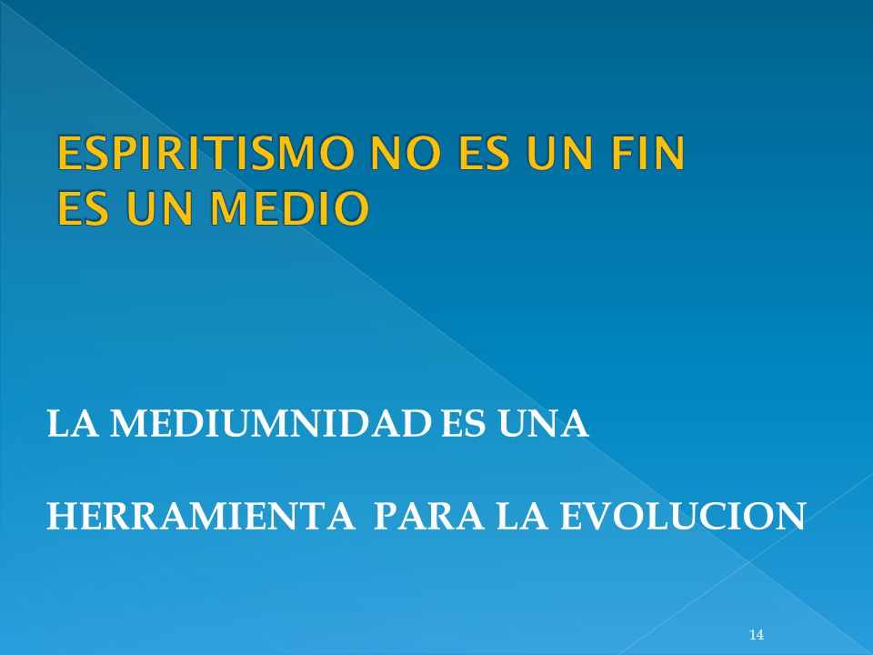 ESPIRITISMO NO ES UN FIN ES UN MEDIO