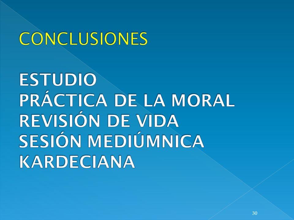 CONCLUSIONES ESTUDIO PRÁCTICA DE LA MORAL REVISIÓN DE VIDA SESIÓN MEDIÚMNICA KARDECIANA