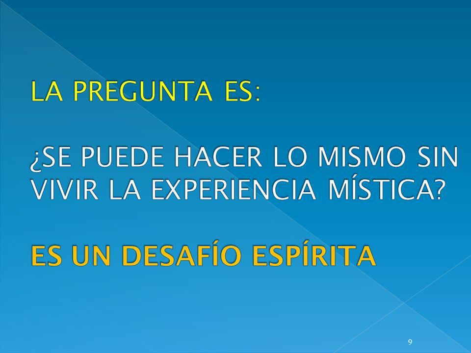 LA PREGUNTA ES: ¿SE PUEDE HACER LO MISMO SIN VIVIR LA EXPERIENCIA MÍSTICA ES UN DESAFÍO ESPÍRITA