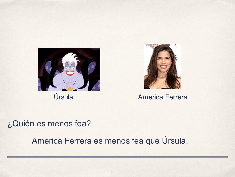 America Ferrera es menos fea que Úrsula.