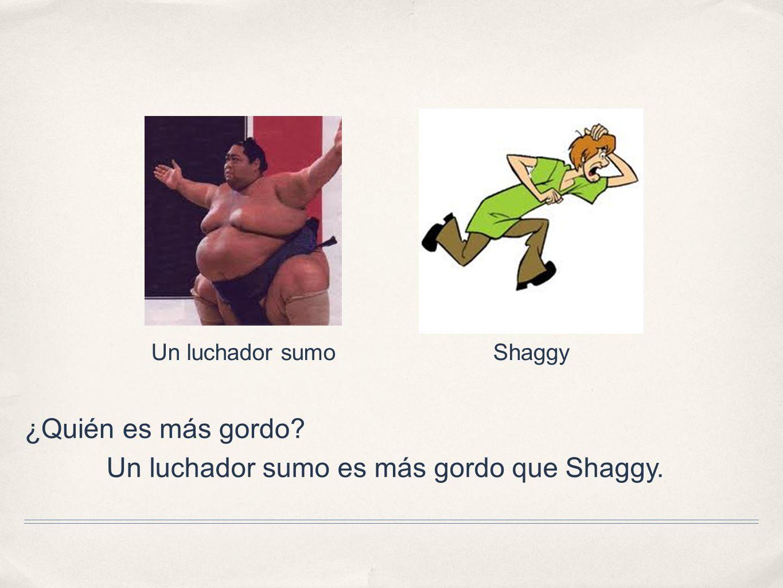 Un luchador sumo es más gordo que Shaggy.
