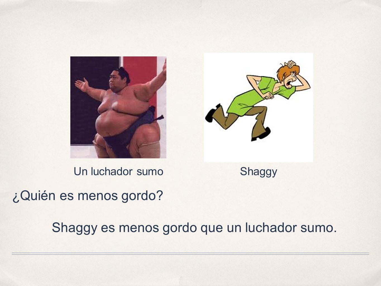 Shaggy es menos gordo que un luchador sumo.