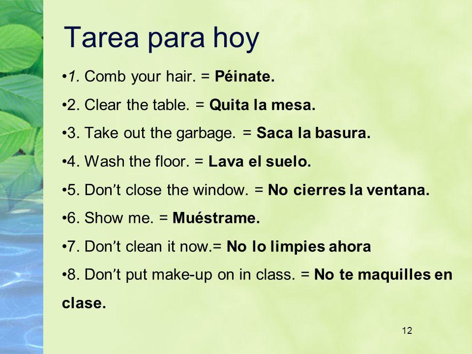 Tarea para hoy 1. Comb your hair. = Péinate.