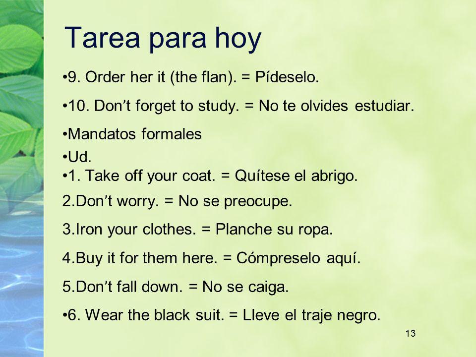 Tarea para hoy 9. Order her it (the flan). = Pídeselo.