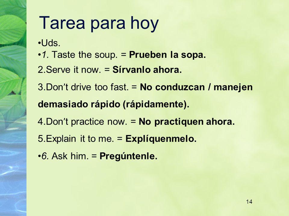 Tarea para hoy Uds. 1. Taste the soup. = Prueben la sopa.