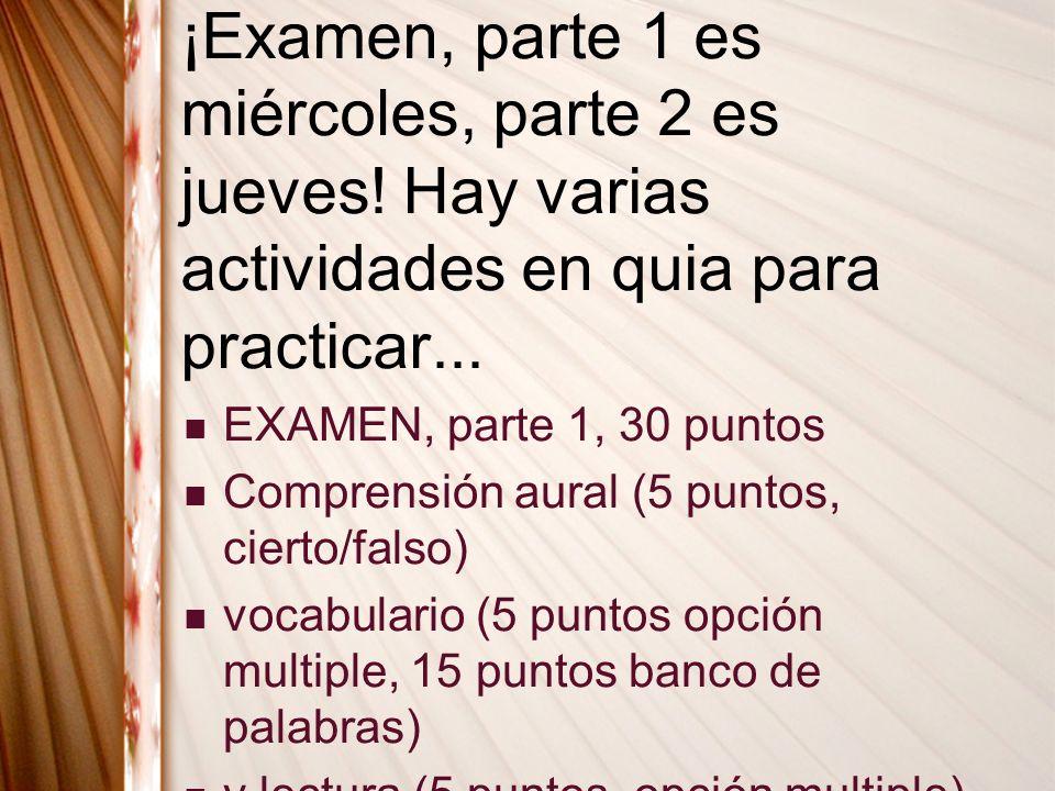 ¡Examen, parte 1 es miércoles, parte 2 es jueves