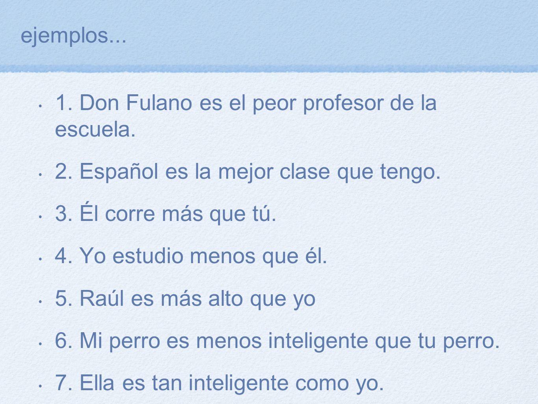 ejemplos... 1. Don Fulano es el peor profesor de la escuela. 2. Español es la mejor clase que tengo.