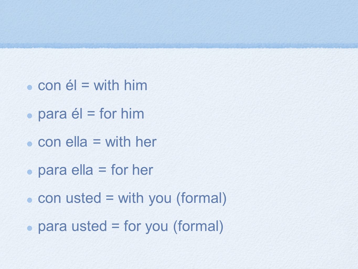 con él = with him para él = for him. con ella = with her. para ella = for her. con usted = with you (formal)