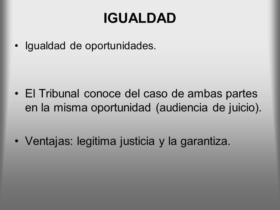 IGUALDAD Igualdad de oportunidades. El Tribunal conoce del caso de ambas partes en la misma oportunidad (audiencia de juicio).