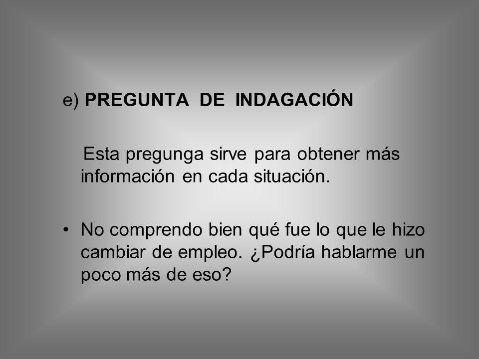 e) PREGUNTA DE INDAGACIÓN
