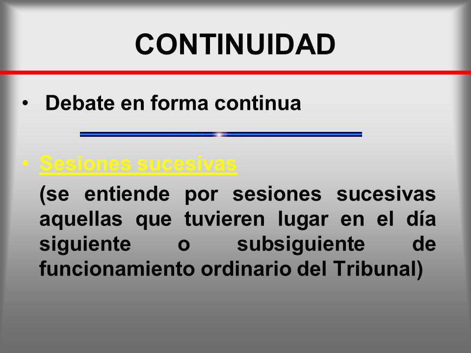 CONTINUIDAD Debate en forma continua Sesiones sucesivas