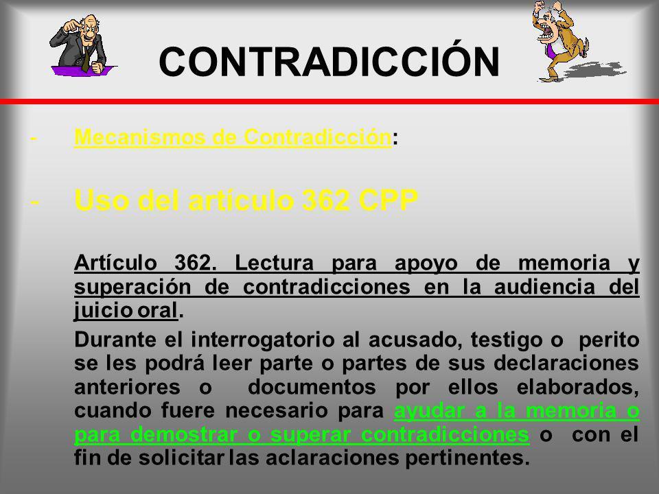 CONTRADICCIÓN Uso del artículo 362 CPP Mecanismos de Contradicción: