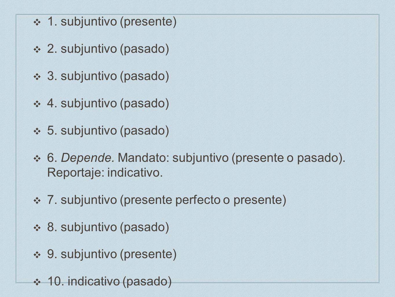 G. 1. subjuntivo (presente) 2. subjuntivo (pasado) 3. subjuntivo (pasado) 4. subjuntivo (pasado)